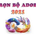 Full bộ Adobe CC 2021 mới nhất