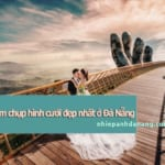 Top 25 địa điểm chụp hình cưới đẹp nhất ở Đà Nẵng