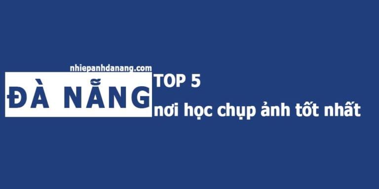 Top 5 nơi học chụp ảnh Đà Nẵng tốt nhất